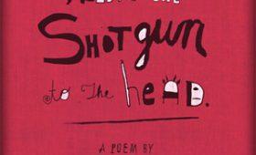 ,SAID THE SHOTGUN TO THE HEAD